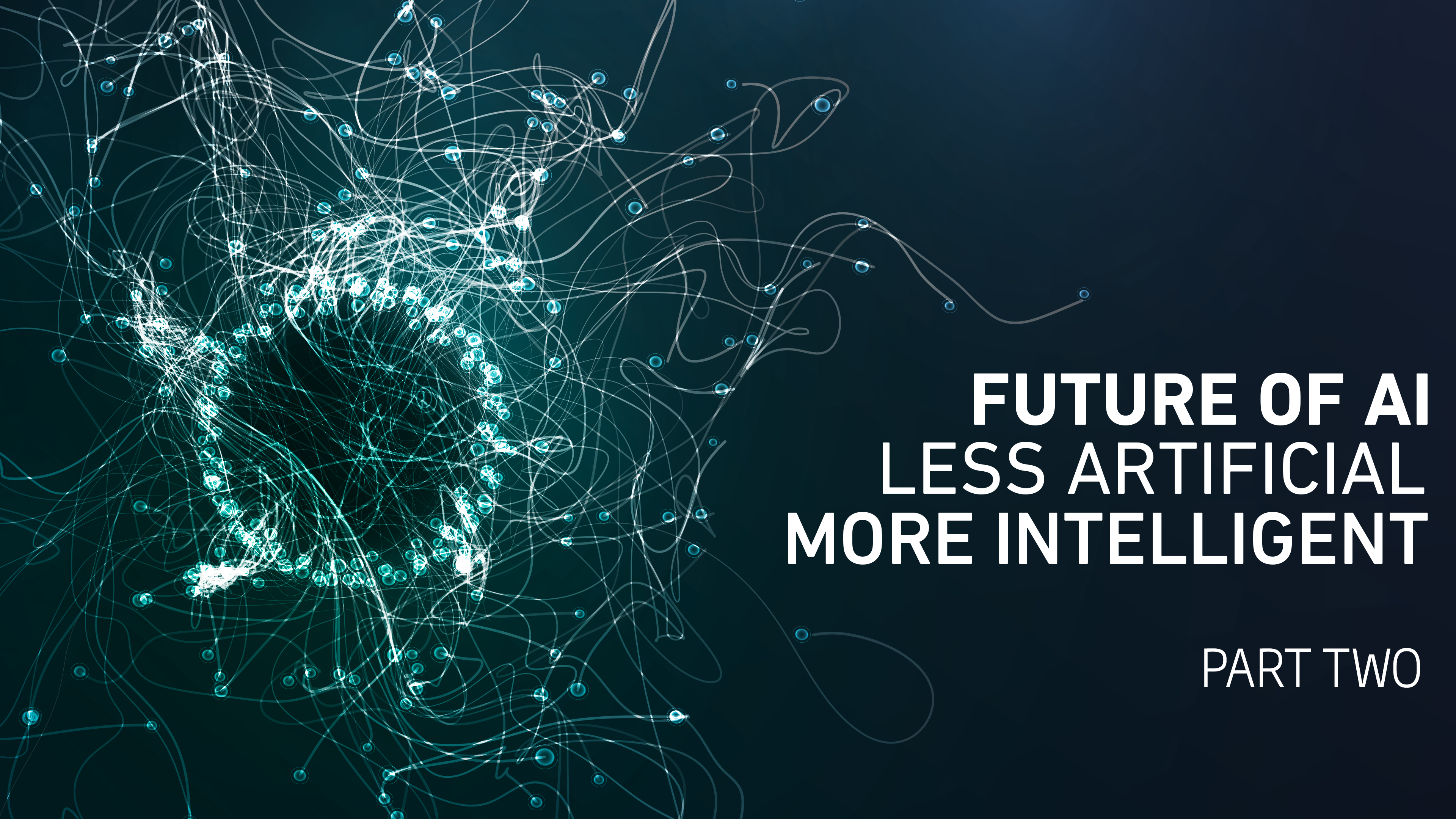 "Discussing Intelligence – the image shows text ""Future of AI – less artificial, more intelligent (part two)"". To the left of the text is an abstract depiction of AI that uses neuron-looking fibers swirling around a central, circular nucleus."